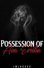 Possession Of Ava Emilia by ImLuxxxx