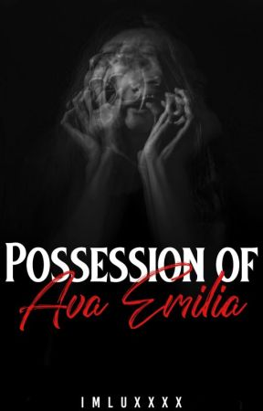 Possession Of Ava Emilia [Completed] by ImLuxxxx