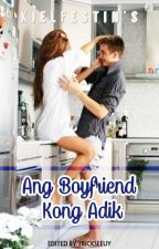 Ang Boyfriend Kong Adik by KielFestin