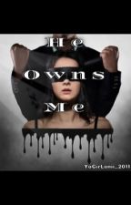 He Owns Me by YoGirLanii_2011