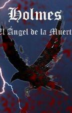 """Holmes """"El Angel de la Muerte"""" [Libro 1] by RedMoon_mel_16"""