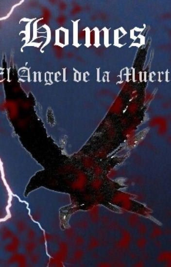 """Holmes """"El Angel de la Muerte"""" [Libro 1]"""