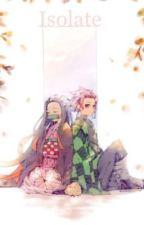 Isolate : Kimetsu no Yaiba x Fem! reader : by aM0R0N