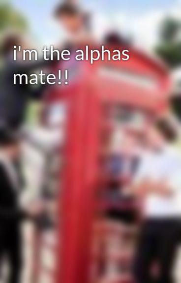 i'm the alphas mate!!