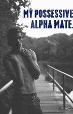 My Possessive Alpha Mate. by nathalierosecarney
