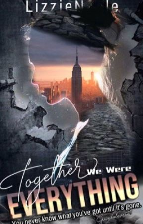 Together We Were Everything by LizzieNoele