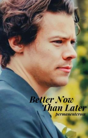 Better Now Than Later // h.s. by permanentcross
