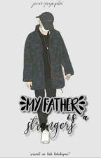 My Father Is Strangers  by jennisrya_