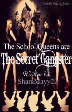 The School Queens are The Secret Gansters ( On going ) by SharaMayy22
