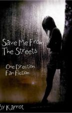 Save Me From The Streets - One Direction Fan Fiction by Karrot