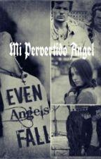 ~ Mi Pervertido Angel ~ by OneDreamerOneSoul