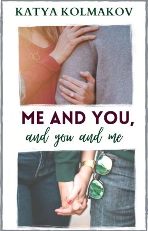 ME AND YOU, AND YOU AND ME || Romance || ongoing by kkolmakov