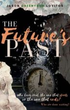 The Future's Past-(COMPLETED) by greenyson