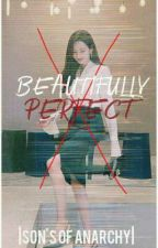 [S.O.A] BEAUTIFULLY PERFECT  by xXPower_PuffXx