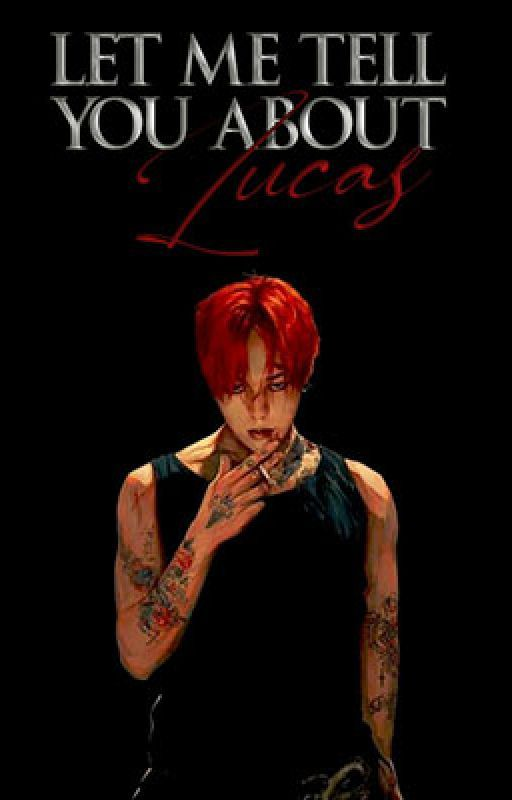 Let Me Tell You About Lucas (ON HIATUS ULI MGA BEH) by charotera101