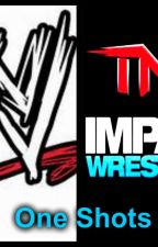 TNA/WWE One shots (*requests open) by MisunderstoodDiva