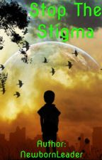Stop the stigma by NewbornLeader