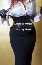 A slave to women by Rissrob