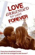 Love Arranged to Last Forever {COMPLETED} by kloe_bookworm