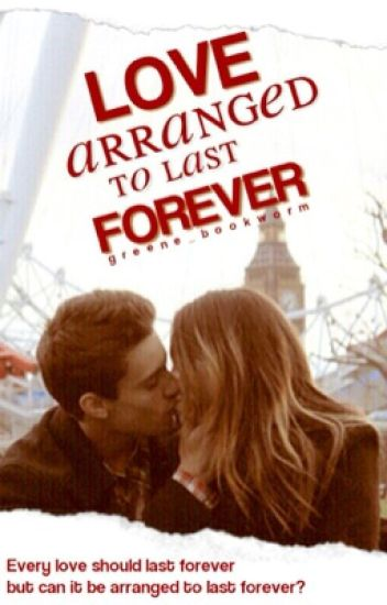 Love Arranged to Last Forever {COMPLETED}