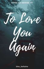 To Love You Again (Zone 55 Series #1) by bleu_beltaine