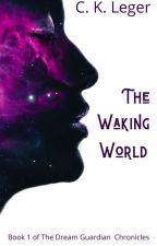The Waking World by CKArceneauxLeger