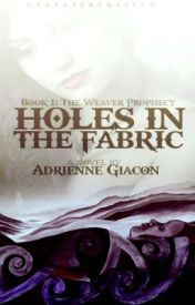 HOLES IN THE FABRIC:  Bk 1 The Weaver Prophecy by Aromagician