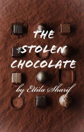 The Stolen Chocolate  by EttilaSharif