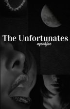 The Unfortunates | COMPLETED by ayeohfee