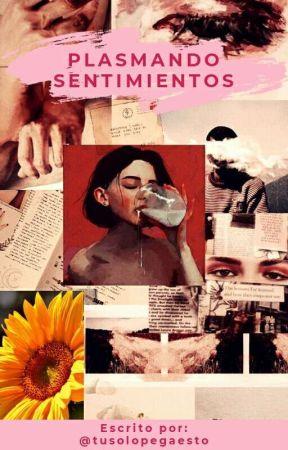 Plasmando Sentimientos © | EN PROCESO by tusolopegaesto