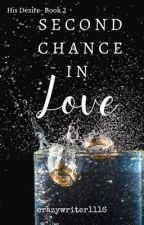 Second Chance in Love (His Desire, Book2)- (on-going) by crazywriter1116