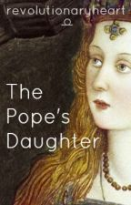 The Pope's Daughter by -maktub-