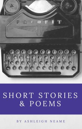Short Stories and Poems by AshleighNeame