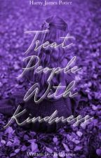 Treat People With Kindness ↣ Harry Potter by LoisJoseph21
