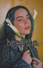 breathe.   a b.e story~ by c0mf0rty0u