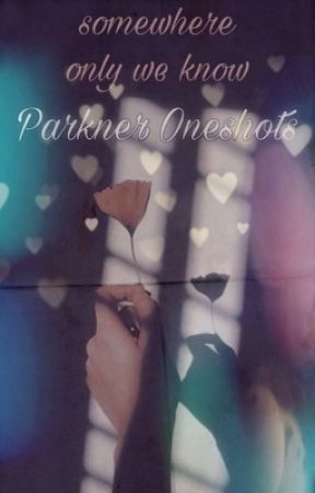 somewhere only we know {Parkner Oneshots} by MagicaLyss