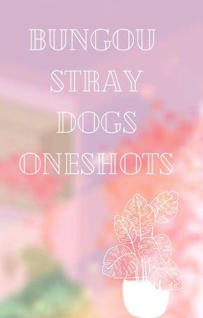 Bungou Stray Dog ONESHOTS by ImJustALoverGirl