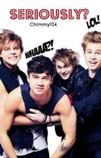 Seriously? ||5SOS fanfic|| by Chimmy124