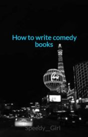 How to write comedy books by Speedy__Girl