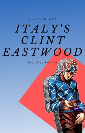 Italy's Clint Eastwood (Guido Mista X Reader) by Wolfy_Kohai