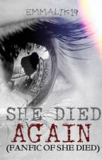 She Died, Again. (Fan-fiction of She Died.) by emmalik19