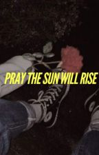 pray the sun will rise by butchersmiles