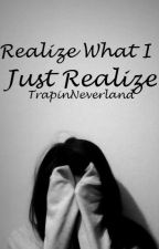 Realize What I Just Realize (GirlxGirl) by TrapinNeverland