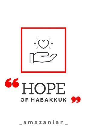 Hope of Habakkuk by _amazanian_