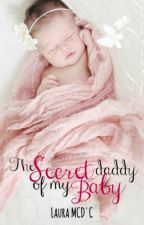The Secret Daddy Of My Baby (Libro#1) by lauramcdc