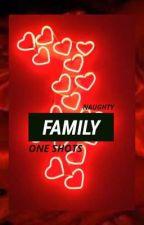 Naughty family one shots by Phoebe_xoxo_