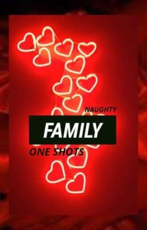 Naughty family one shots by Phoebe_xoxo_