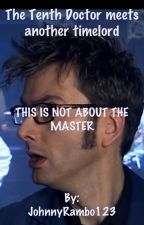 The Tenth Doctor meets Another timelord. by JohnnyRambo123