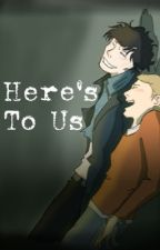 Here's To Us by _johnlockforever_