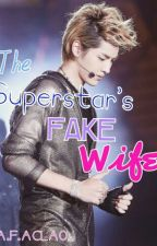 The Superstar's Fake Wife by azhlepei